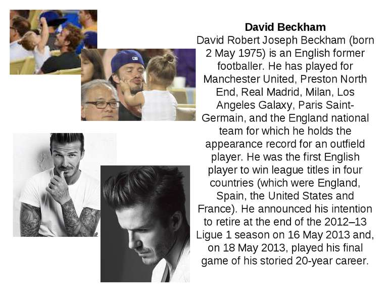 David Beckham David Robert Joseph Beckham (born 2 May 1975) is an English for...
