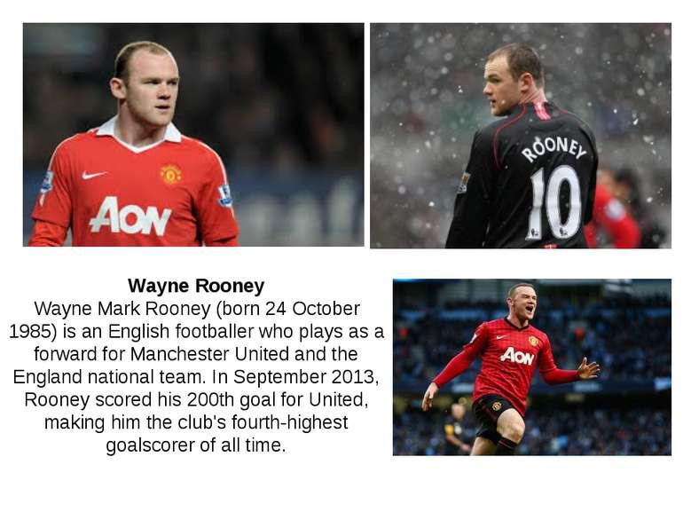 Wayne Rooney Wayne Mark Rooney (born 24 October 1985) is an English footballe...