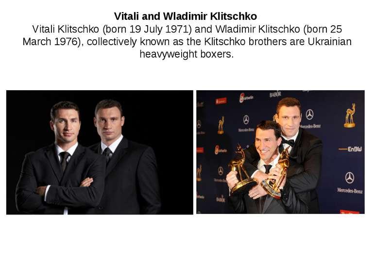 Vitali and Wladimir Klitschko Vitali Klitschko (born 19 July 1971) and Wladim...