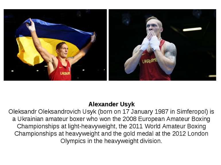 Alexander Usyk Oleksandr Oleksandrovich Usyk (born on 17 January 1987 in Simf...