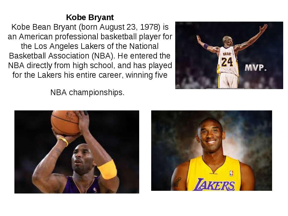 Kobe Bryant Kobe Bean Bryant (born August 23, 1978) is an American profession...
