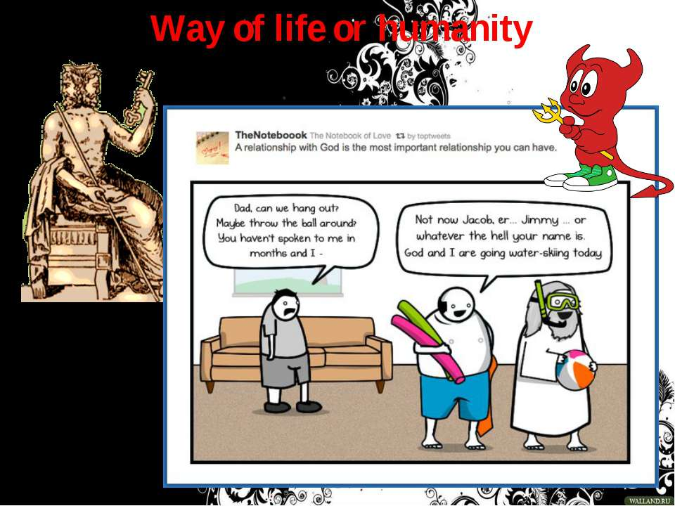 Way of life or humanity