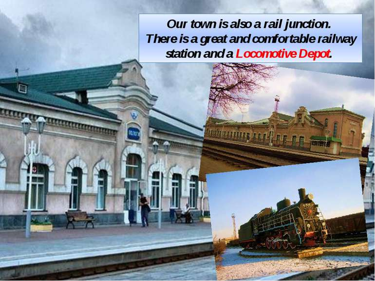 Our town is also a rail junction. There is a great and comfortable railway st...