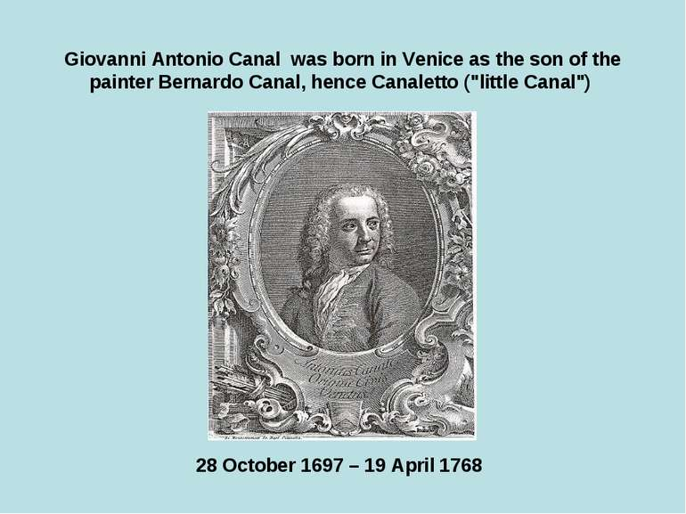 Giovanni Antonio Canal was born in Venice as the son of the painter Bernardo ...