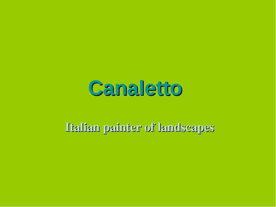 Canaletto Italian painter of landscapes
