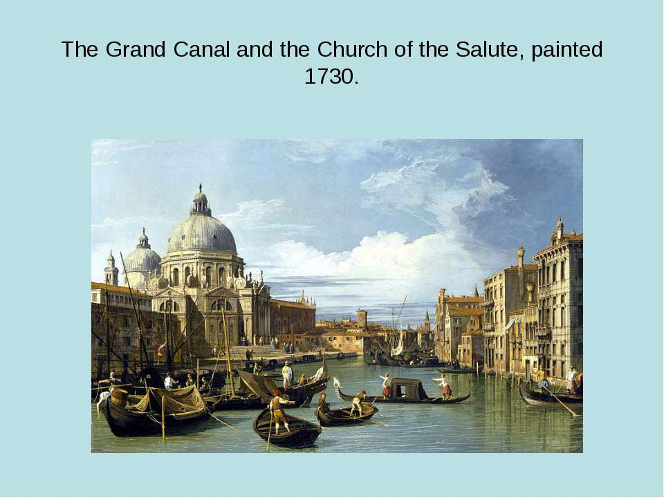 The Grand Canal and the Church of the Salute, painted 1730.