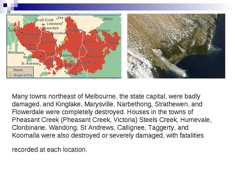 Many towns northeast of Melbourne, the state capital, were badly damaged, and...