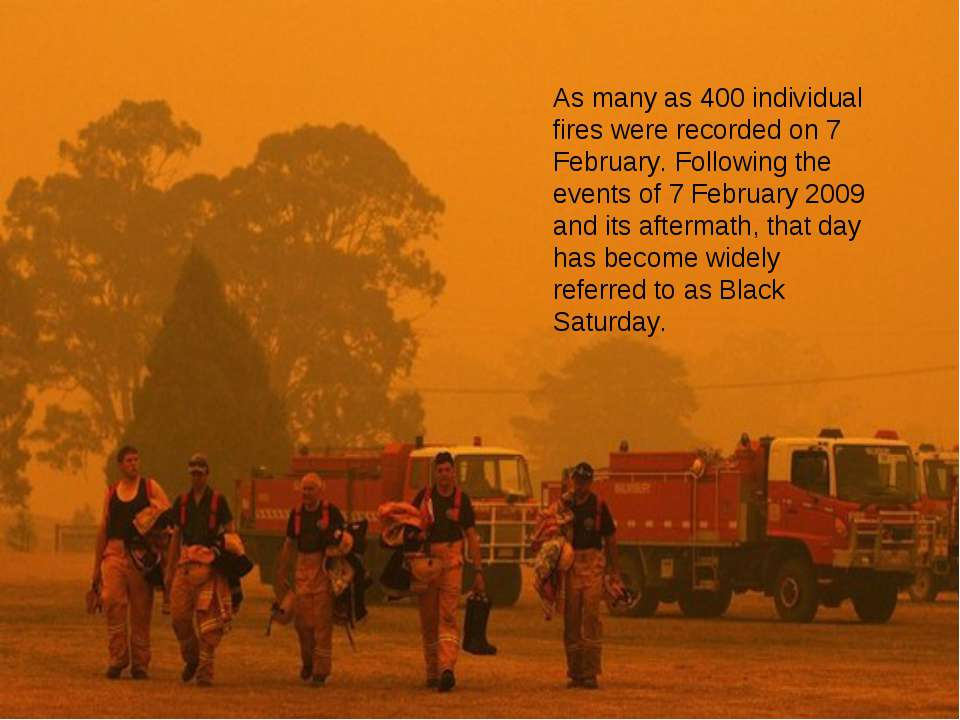 As many as 400 individual fires were recorded on 7 February. Following the ev...