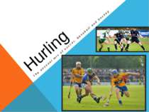 Hurling The unusual mix of soccer, baseball and hockey