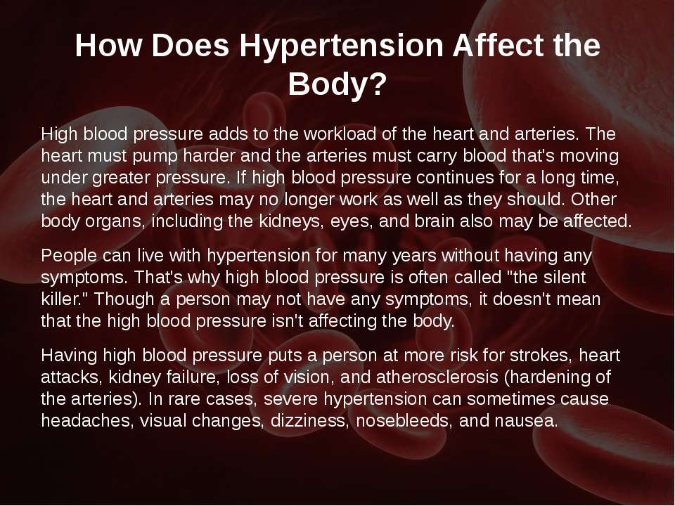 How Does Hypertension Affect the Body? High blood pressure adds to the worklo...