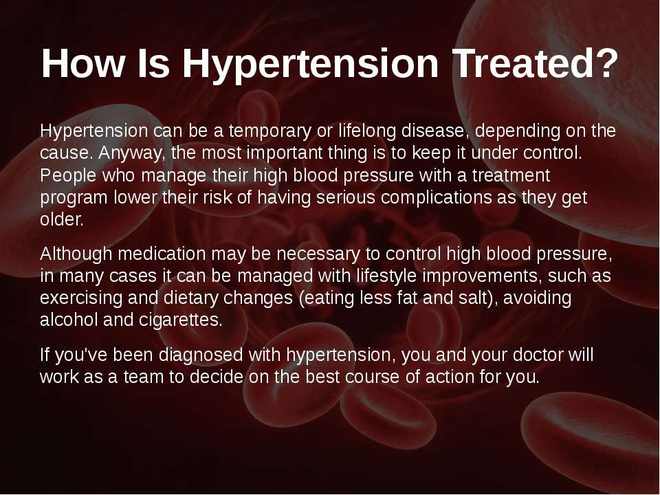 How Is Hypertension Treated? Hypertension can be a temporary or lifelong dise...
