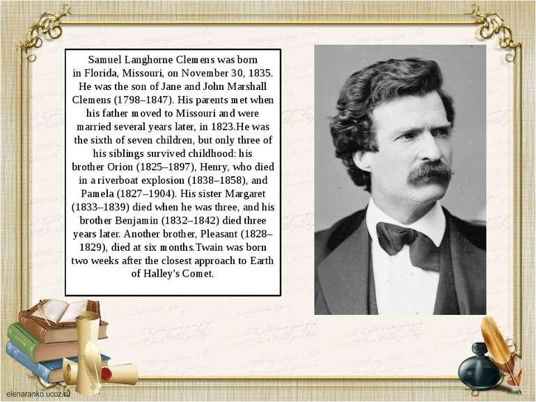 Samuel Langhorne Clemens was born inFlorida, Missouri, on November 30, 1835....