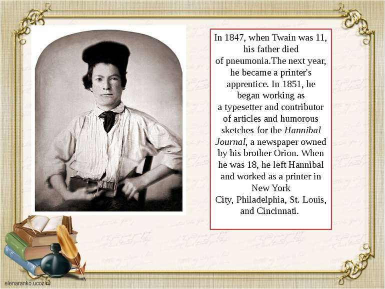In 1847, when Twain was 11, his father died ofpneumonia.The next year, he be...