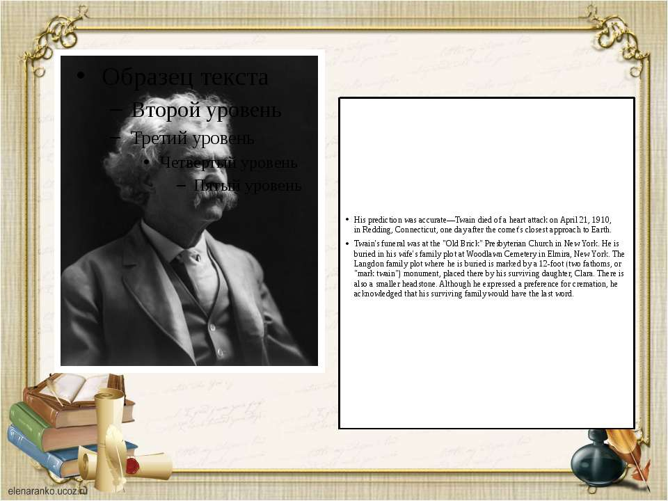 His prediction was accurate—Twain died of aheart attackon April21, 1910, i...