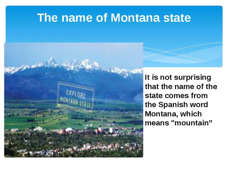 The name of Montana state It is not surprising that the name of the state com...