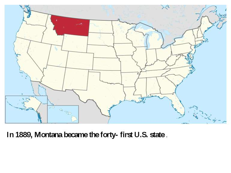 In 1889, Montana became the forty- first U.S. state .