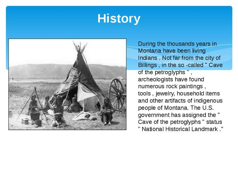 History During the thousands years in Montana have been living Indians . Not ...