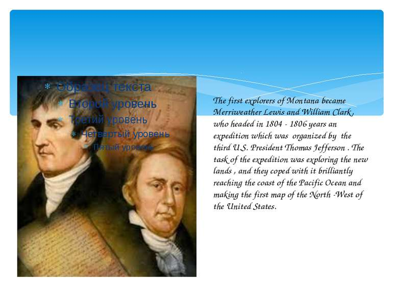 The first explorers of Montana became Merriweather Lewis and William Clark, w...