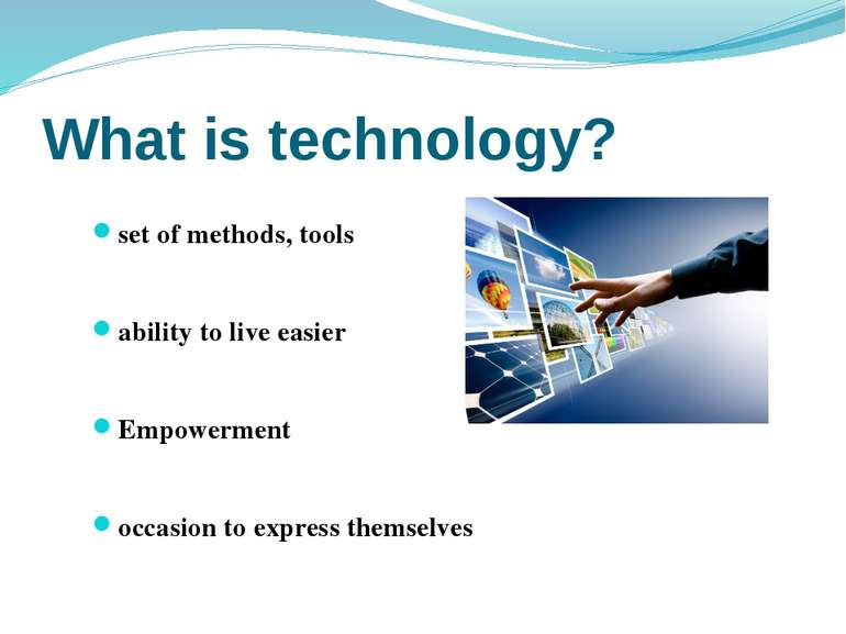 What is technology? set of methods, tools ability to live easier Empowerment ...