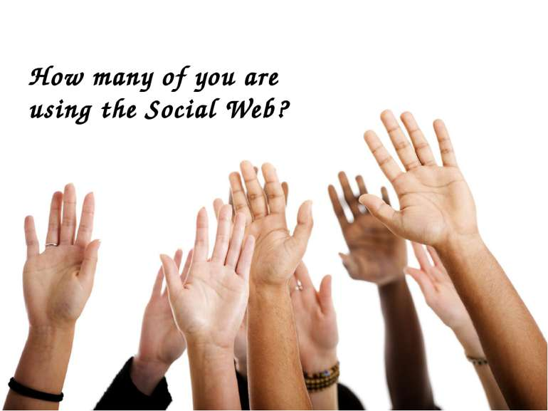 How many of you are using the Social Web?
