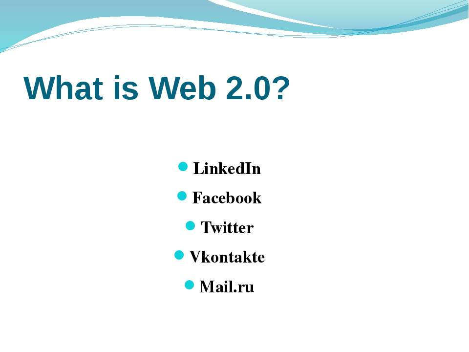 What is Web 2.0? LinkedIn Facebook Twitter Vkontakte Mail.ru
