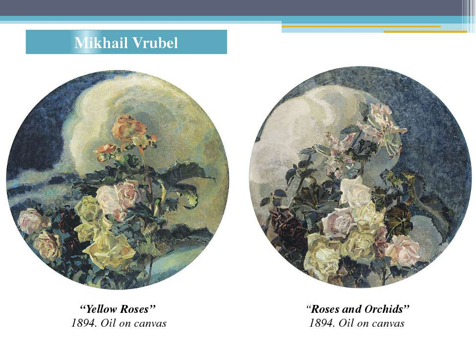 "Mikhail Vrubel ""Yellow Roses"" 1894. Oil on canvas ""Roses and Orchids"" 1894. O..."
