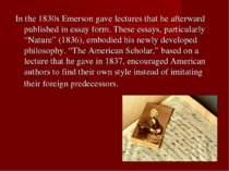 In the 1830s Emerson gave lectures that he afterward published in essay form....