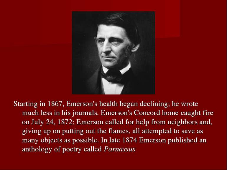 Starting in 1867, Emerson's health began declining; he wrote much less in his...