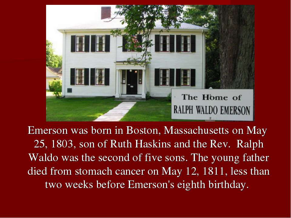 Emerson was born in Boston, Massachusetts on May 25, 1803, son of Ruth Haskin...
