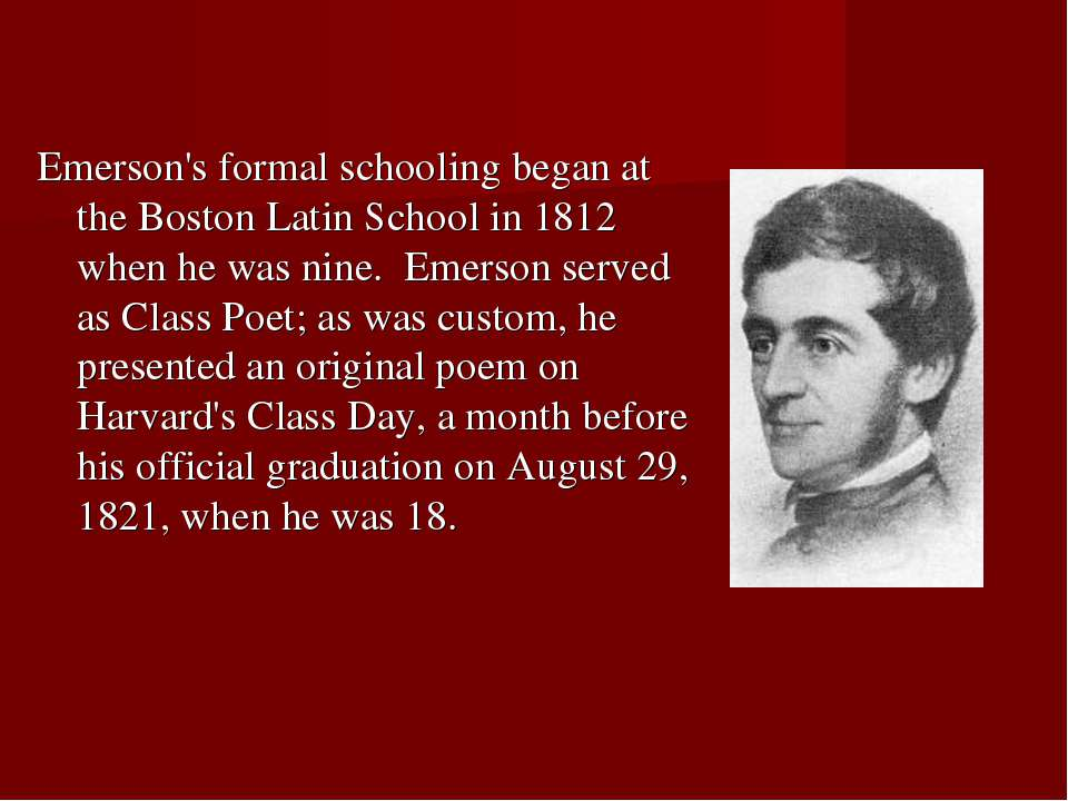 Emerson's formal schooling began at the Boston Latin School in 1812 when he w...