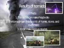 Results of tornado Effects 1. Tornadoes can make People die. 2. The tornado c...