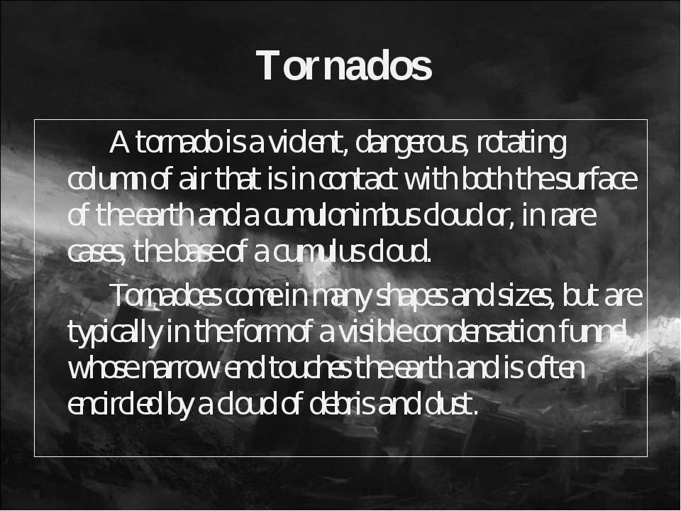Tornados A tornado is a violent, dangerous, rotating column of air that is in...