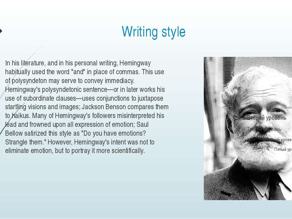 Writing style In his literature, and in his personal writing, Hemingway habit...