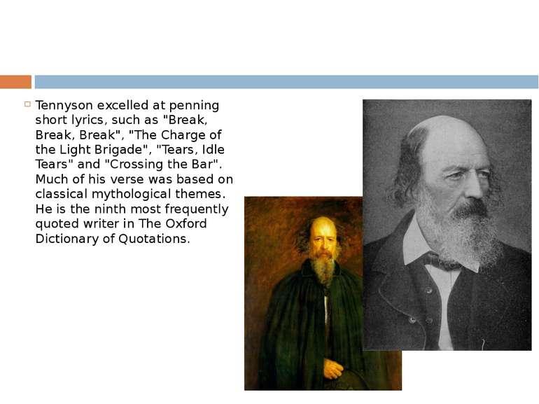 "Tennyson excelled at penning short lyrics, such as ""Break, Break, Break"", ""Th..."