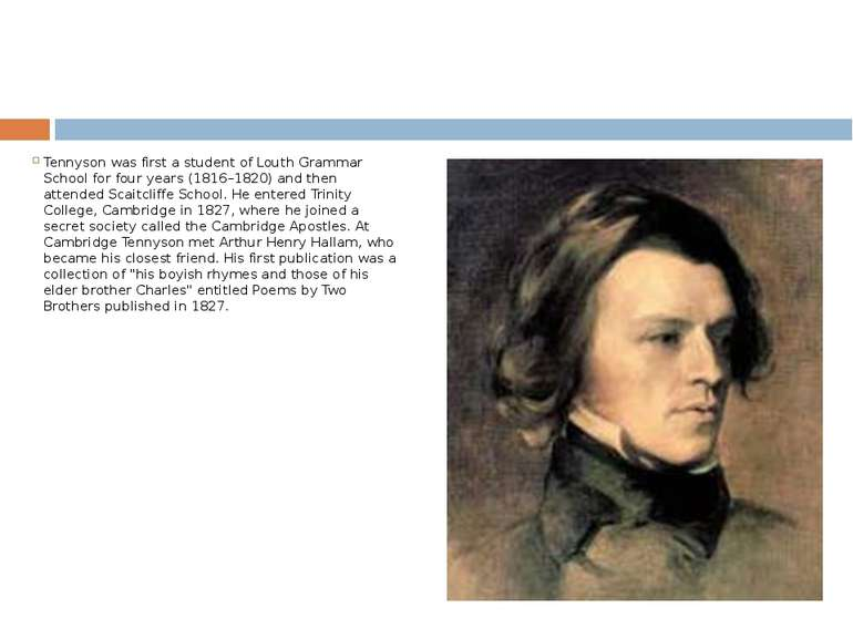 Tennyson was first a student of Louth Grammar School for four years (1816–182...