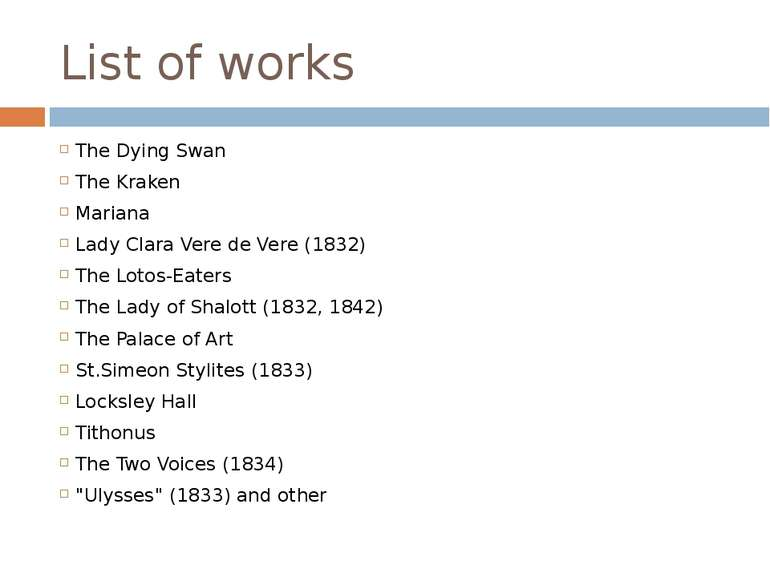 List of works The Dying Swan The Kraken Mariana Lady Clara Vere de Vere (1832...