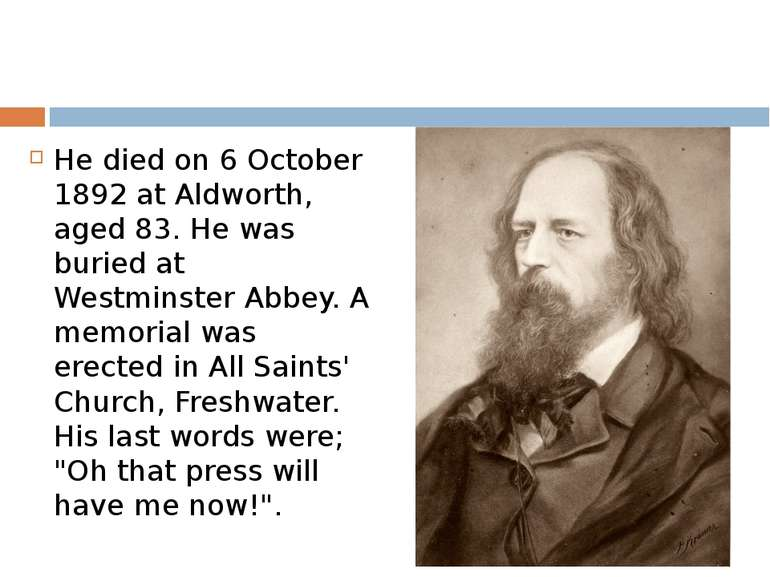 He died on 6 October 1892 at Aldworth, aged 83. He was buried at Westminster ...