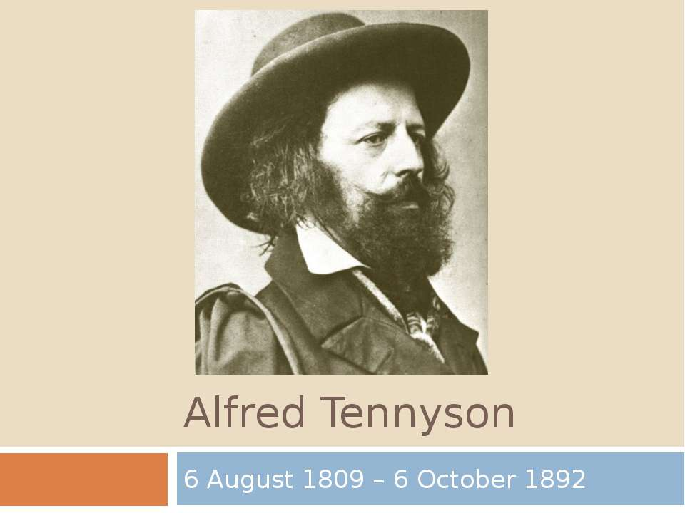 Alfred Tennyson 6 August 1809 – 6 October 1892