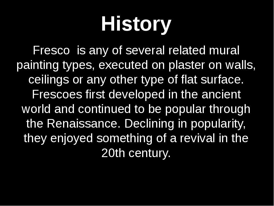 Fresco is any of several related mural painting types, executed on plaster on...