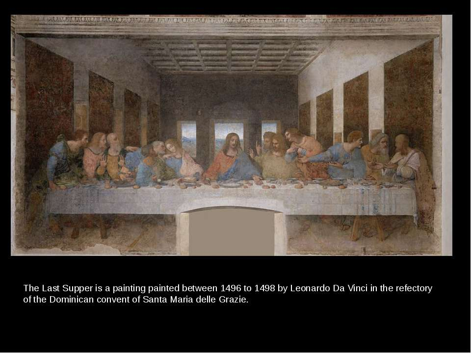 The Last Supper is a painting painted between 1496 to 1498 by Leonardo Da Vin...