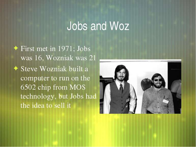 Jobs and Woz First met in 1971; Jobs was 16, Wozniak was 21 Steve Wozniak bui...