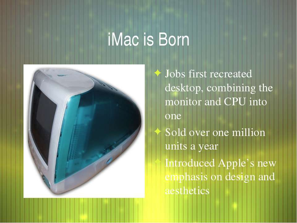 iMac is Born Jobs first recreated desktop, combining the monitor and CPU into...