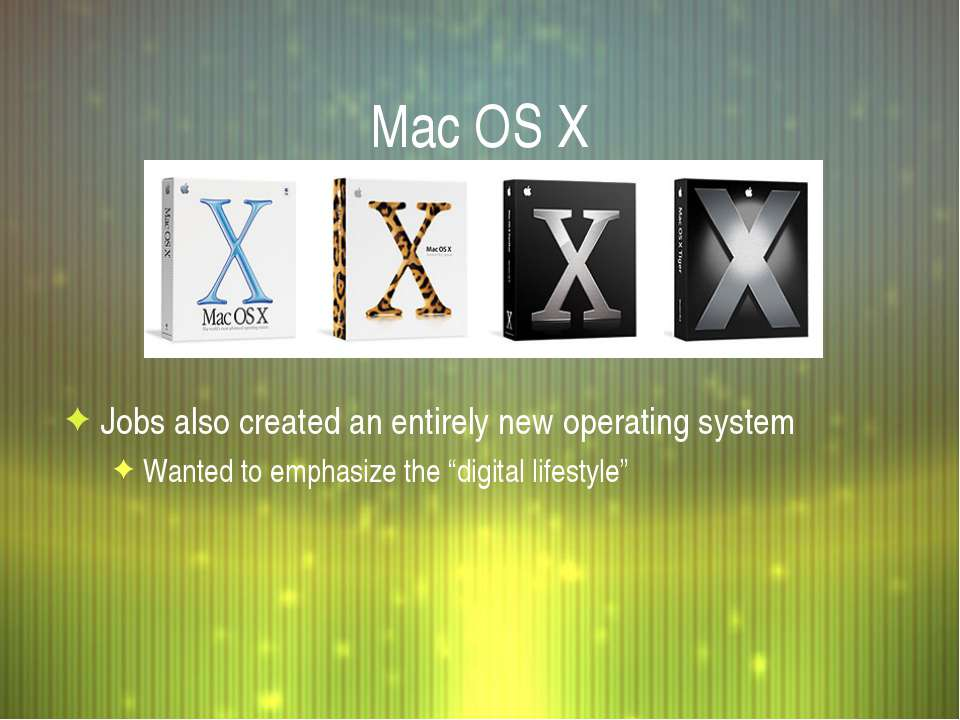 Mac OS X Jobs also created an entirely new operating system Wanted to emphasi...