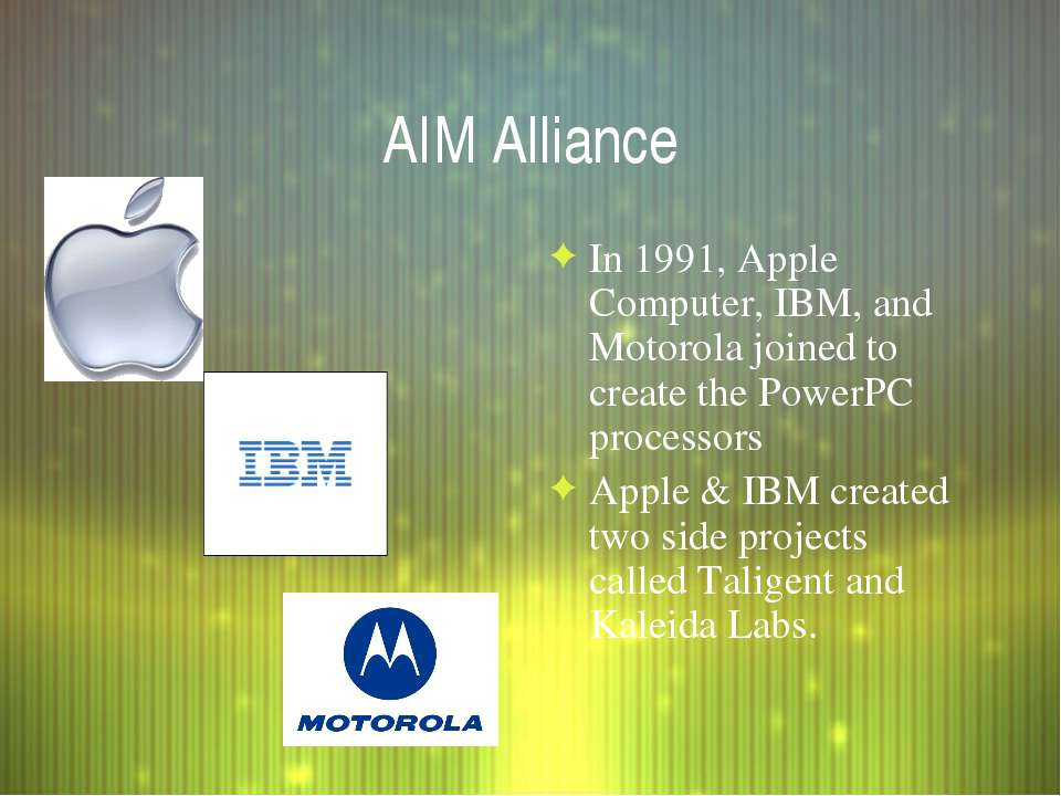 AIM Alliance In 1991, Apple Computer, IBM, and Motorola joined to create the ...