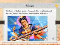 Music The basis of Indian music – Sangeet .This combination of three art form...