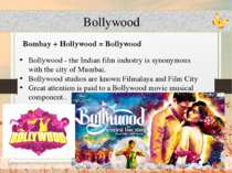 Bollywood Bombay + Hollywood = Bollywood Bollywood - the Indian film industry...
