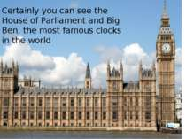 Certainly you can see the House of Parliament and Big Ben, the most famous cl...