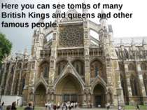 Here you can see tombs of many British Kings and queens and other famous people.