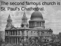 The second famous church is St. Paul's Chathedral.