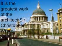 It is the greatest work of the architect Sir Christopher Wren.